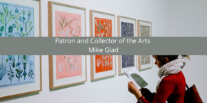 Mike Glad: Patron and Collector of the Arts