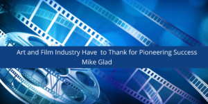 Art and Film Industry Have Mike Glad to Thank for Pioneering Success