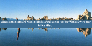 Producer Mike Glad Discusses the Subtle and Not So Subtle Meanings