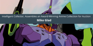 Intelligent Collector, Mike Glad, Assembles an Award-Winning Anime Collection for Auction