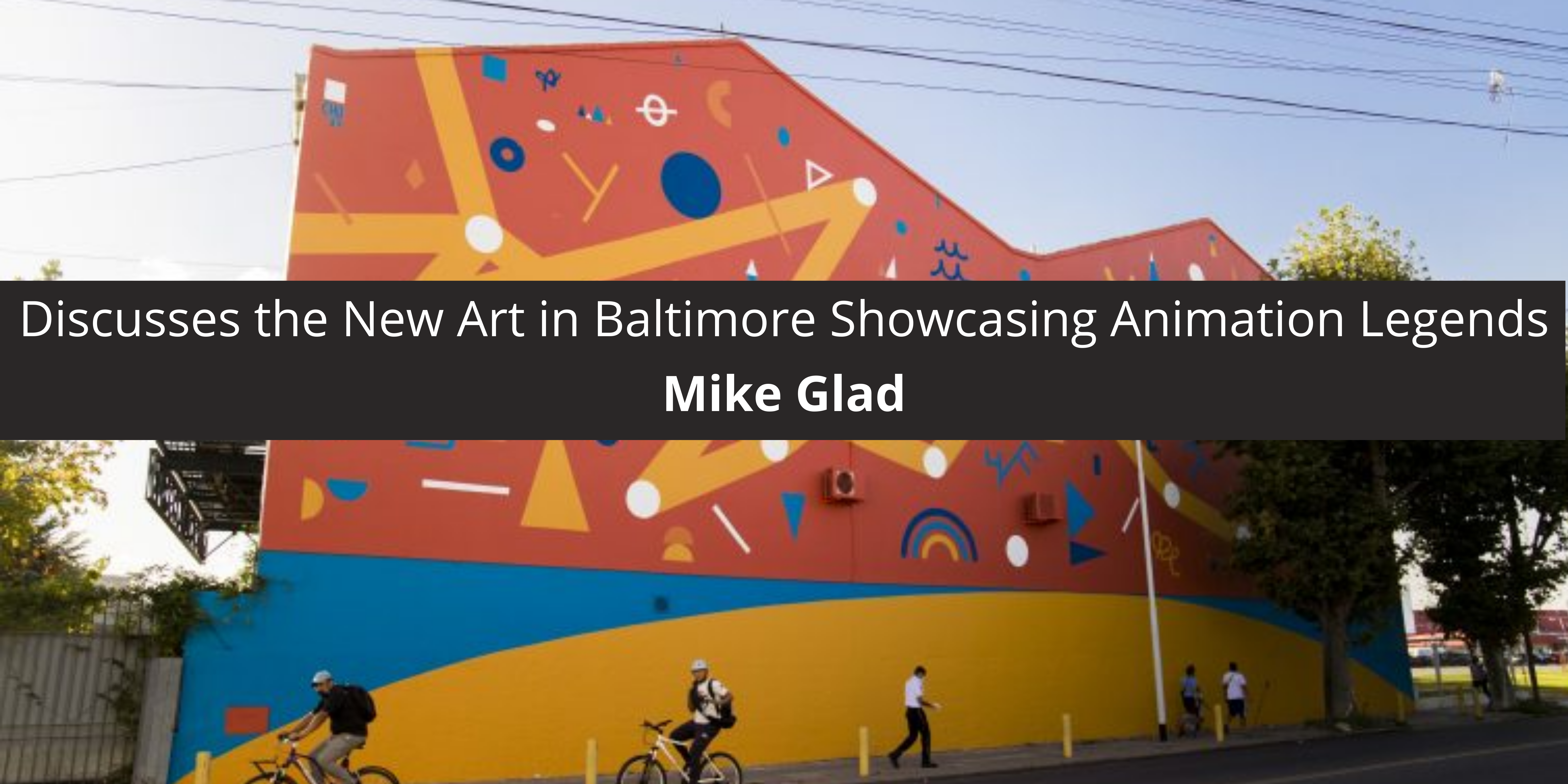 Mike Glad Discusses the New Art in Baltimore Showcasing Animation Legends